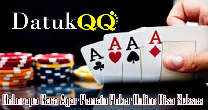 Beberapa Cara Agar Pemain Poker Online Bisa Sukses
