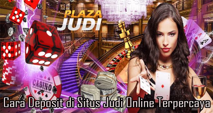 Cara Deposit di Situs Judi Online Terpercaya