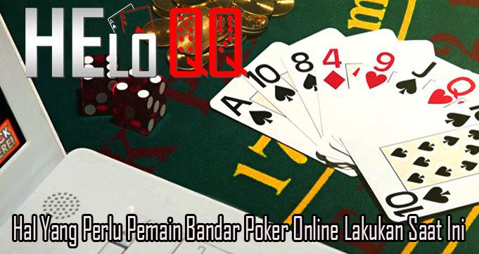 Hal Yang Perlu Pemain Bandar Poker Online Lakukan Saat Ini