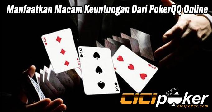 Manfaatkan Macam Keuntungan Dari PokerQQ Online